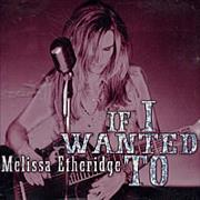 Click here for more info about 'Melissa Etheridge - If I Wanted To'