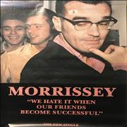 Click here for more info about 'Morrissey - We Hate It When Our Friends Become Successful'