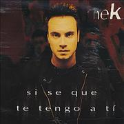 Click here for more info about 'Nek - Si Se Que Te Tengo A Ti'