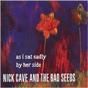 Click here for more info about 'Nick Cave - As I Sad Sadly By Her Side'