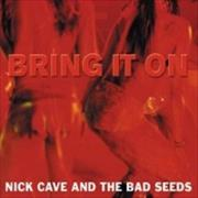 Click here for more info about 'Nick Cave - Bring It On'