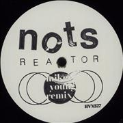 Click here for more info about 'Nots - Reactor (Mikey Young Remix)'