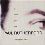 Click here for more info about 'Paul Rutherford - I Want Your Love - Arthur Baker Remix'