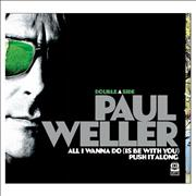 Click here for more info about 'Paul Weller - All I Wanna Do [Is Be With You] / Push It Along'