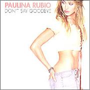 Click here for more info about 'Paulina Rubio - Don't Say Goodbye'