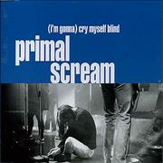 Click here for more info about 'Primal Scream - Im Gonna Cry Myself Blind'