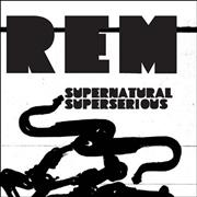 Click here for more info about 'REM - Supernatural Superserious'