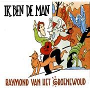 Click here for more info about 'Raymond Van Het Groenewoud - Ik Ben De Man'