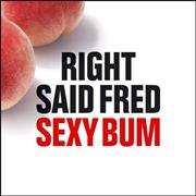 Click here for more info about 'Right Said Fred - Sexy Bum'