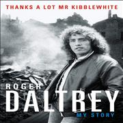 Click here for more info about 'Roger Daltrey - Thanks A Lot Mr Kibblewhite: My Story'