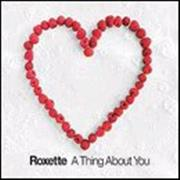 Click here for more info about 'Roxette - A Thing About You'