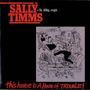Click here for more info about 'Sally Timms - This House Is A House Of Trouble'