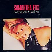 Click here for more info about 'Samantha Fox - I Only Wanna Be With You'