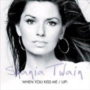 Click here for more info about 'Shania Twain - When You Kiss Me / Up!'