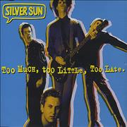 Click here for more info about 'Silver Sun - Too Much Too Little Too Late'