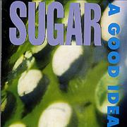 Click here for more info about 'Sugar (90s) - A Good Idea'