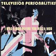 Click here for more info about 'Television Personalities - I Was A Mod Before You Was A Mod'