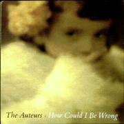 Click here for more info about 'The Auteurs - How Could I Be Wrong'