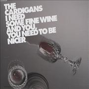 Click here for more info about 'The Cardigans - I Need Some Fine Wine And You Need To Be Nicer'