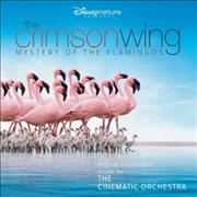 Click here for more info about 'The Cinematic Orchestra - The Crimson Wing: Mystery Of The Flamingos OST'