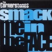 Click here for more info about 'The Cornerstones - Smack Me In The Face'