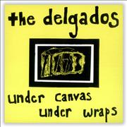 Click here for more info about 'The Delgados - Under Canvas Under Wraps'
