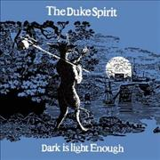 Click here for more info about 'The Duke Spirit - Dark Is Light Enough'