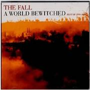 Click here for more info about 'The Fall - A World Bewitched - Best Of 1990-2000'