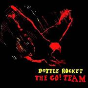 Click here for more info about 'The Go! Team - Bottle Rocket'