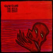 Click here for more info about 'The Gun Club - The Birth The Death The Ghost'