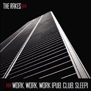 Click here for more info about 'The Rakes (Indie) - Work, Work, Work [Pub, Club, Sleep]'