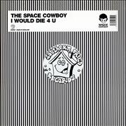 Click here for more info about 'The Space Cowboy - I Would Die 4 U'