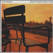 Click here for more info about 'The Vessels - Don't Waste Your Time'