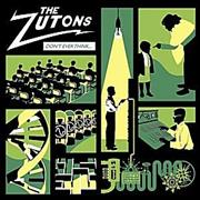 Click here for more info about 'The Zutons - Don't Ever Think [Too Much]'