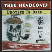 Click here for more info about 'Thee Headcoats - Brother Is Dead... But Fly Is Gone!'