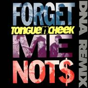 Click here for more info about 'Tongue 'n' Cheek - Forget Me Not$ - DNA Remix'