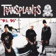 Click here for more info about 'Transplants - DJ DJ'