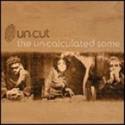 Click here for more info about 'Un-Cut - The Un-Calculated Some'