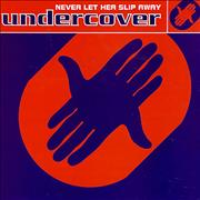 Click here for more info about 'Undercover - Never Let Her Slip Away'