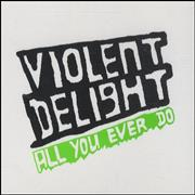 Click here for more info about 'Violent Delight - All You Ever Do'