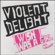 Click here for more info about 'Violent Delight - I Wish I Was A Girl'
