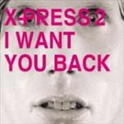 Click here for more info about 'X-Press 2 - I Want You Back'