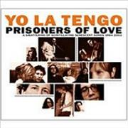 Click here for more info about 'Yo La Tengo - Prisoners Of Love: A Collection Of Love Songs'