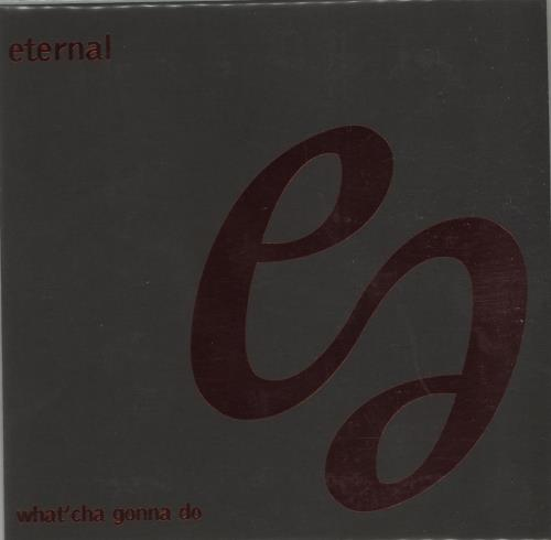 ETERNAL - What'cha Gonna Do - CD