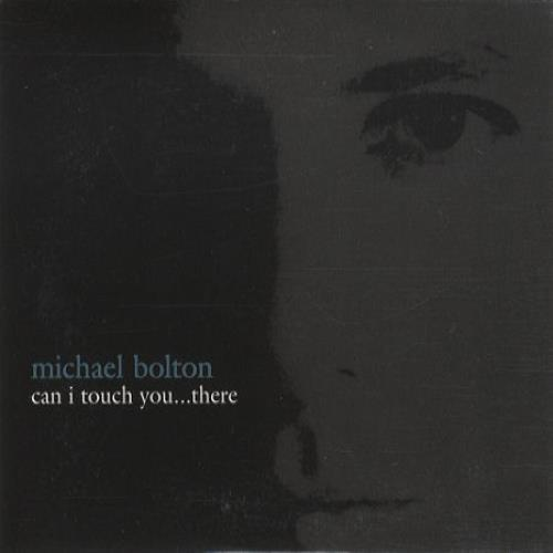 Bolton, Michael Can I Touch You... There?