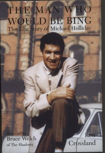 HOLLIDAY, MICHAEL - The Man Who Would Be Bing: The Life Story of Michael Holliday - Book